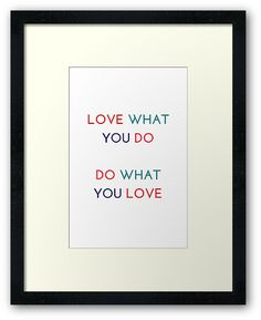 https://www.redbubble.com/people/ideasforartists/works/24482906-love-what-you-do-do-what-you-love?asc=u&p=framed-print&ref=artist_shop_grid