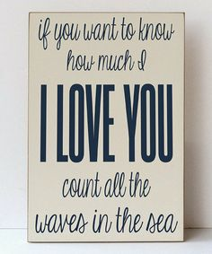 """If you want to know how much I love you, count all the waves in the sea."" <3 ∞"