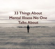 33 Things About Mental Illness No One Talks About.