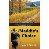 Joyce Zeller's novel Maddie's Choice (for pre-purchase) release date September 1, 2013 http://www.loiaconoliteraryagency.com/joyce-zellers-novel-maddies-choice-for-pre-purchase-release-date-september-1-2013/ http://www.amazon.com/Maddies-Choice-Joyce-Zeller/dp/1603819592/ref=sr_1_4?s=books=UTF8=1373998227=1-4=joyce+zeller