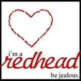 I'm a redhead, be jealous