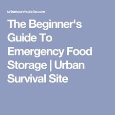 The Beginner's Guide To Emergency Food Storage | Urban Survival Site