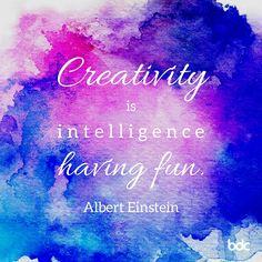"Quote of the day: ""Creativity is intelligence having fun."" - Albert Einstein"