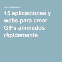 15 aplicaciones y webs para crear GIFs animados rápidamente