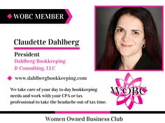 Welcome New WOBC Member! Claudette Dahlberg - President - Dahlberg Bookkeeping & Consulting, LLC We take care of your day to day bookkeeping needs and work with your CPA or tax professional to take the headache out of tax time. www.dahlbergbookkeeping.com