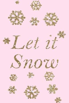 **LET IT SNOW**