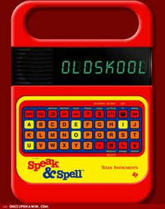 "I never understood why Speak n Spell wanted me to spell ""ant"" so funny... until one day, watching the Brady Bunch, I realised that this was the way Americans say ""aunt"". So thanks Speak n Spell, for kind of being a precursor to Damn You Autocorrect :)"