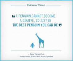 penguin cannot become a giraffe so just be the best penguin you can ...