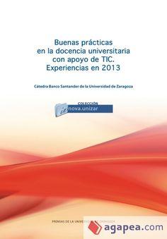 Buenas prácticas en la docencia universitaria con apoyo de TIC : experiencias en 2013 / José Luis Alejandre Marco (coord.)