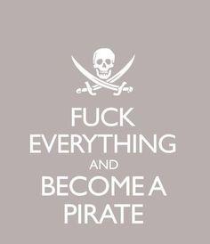 be a pirate…..