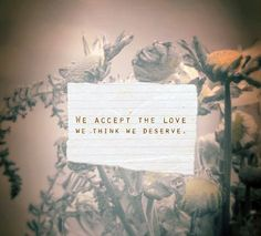 """One of the deepest quotes from the Perks of Being a Wallflower. """"Why do I and everyone I love pick people who treat us like we're nothing?"""" """"We accept the love we think we deserve. Tumblr Quotes, Lyric Quotes, Movie Quotes, Life Quotes, Lyrics, Fly Quotes, Soul Quotes, Love Always, All You Need Is Love"""