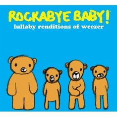 "Rockabye Baby! Lullaby Renditions of Weezer -- Check out ""My Name is Jonas""  Too cute! -- They also have Elvis, Queen, Madonna, The Beatles, Pink Floyd,  Johnny Cash etc.... Great way to indoctrinate your kids!  :)"
