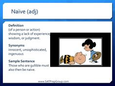 Word of the Day NAIVE (adj)! Get free test prep vocabulary flashcards to help study for the SAT, ACT, or SSAT from www.SATPrepGroup.com