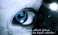 Gözlerime deriden bakma, Aklında kalırım ... Şu göz çukurlarımda .. ben hayatı sakladım !
