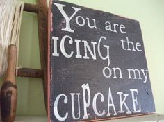 Wedding Quotes :You Are the Icing On My Cupcake Wooden 1111 Rustic Pink and Black Handpainted Word Art Sign Cute Quotes, Great Quotes, Quotes To Live By, Inspirational Quotes, Daily Quotes, Awesome Quotes, Just In Case, Just For You, Cute Signs