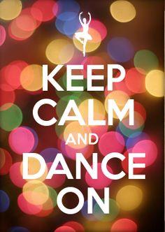 Keep Calm and Dance On!!!! :)