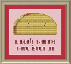 I don't wanna taco 'bout it cute by nerdylittlestitcher on Etsy, $3.00