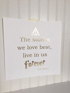 The stories we love best live in us forever Harry Potter inspired Foil Print  * This print is handmade by yours truly with beautiful foil and