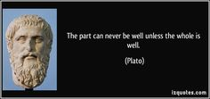 The part can never be well unless the whole is well. (Plato) #quotes #quote #quotations #Plato