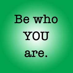 Blog Post: How To Be Who YOU Are.