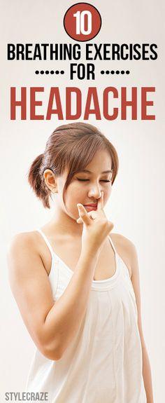 Ejercicios de respiración: Los ejercicios de respiración son una maravillosa manera de relajar el cuerpo, mente y alma. Ellos son considerados una forma segura de obtener alivio de dolores de cabeza. Aquí están los 10 mejores ejercicios de respiración se puede tratar de ser libre de ese dolor abarca todo