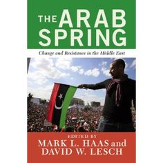 The Arab Spring : change and resistance in the Middle East / edited by Mark L. Haas, David W. Lesch. Toledo Campus. Call number: JQ 1850 .A91 .A77 2012