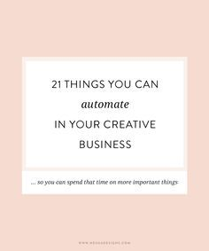 21 things you can automate in your creative business — Streamline your business and get organized with these top tips. Perfect for small business owners and creative entrepreneur
