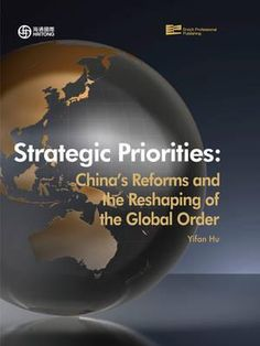 COMING SOON - Availability: http://130.157.138.11/record= Strategic Priorities : China's Reforms and the Reshaping of the Global Order / Yisan Hu