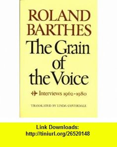 The Grain of the Voice Interviews 1962-1980 Roland Barthes ,   ,  , ASIN: B000ZHZSU0 , tutorials , pdf , ebook , torrent , downloads , rapidshare , filesonic , hotfile , megaupload , fileserve