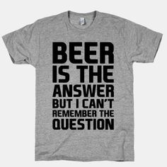 Beer Is The Answer t-shirt #beerparty