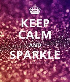 Keep calm and sparkle just the way i like it!