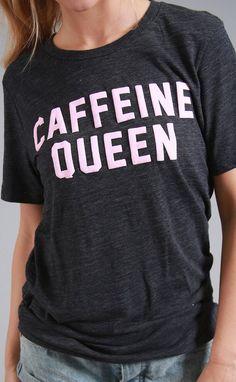 friday + saturday: caffeine queen t shirt