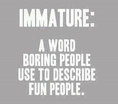 I like Fun people.
