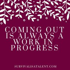 Coming Out Is Always A Work In Progress