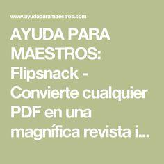 AYUDA PARA MAESTROS: Flipsnack - Convierte cualquier PDF en una magnífica revista interactiva