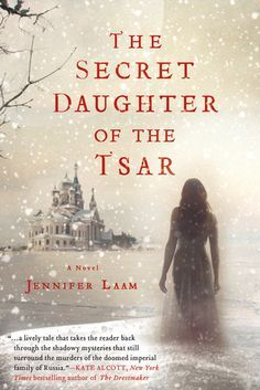 Historical Fiction: Jennifer Laam's The Secret Daughter of the Tsar