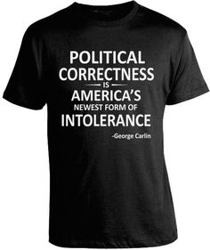 "GEORGE CARLIN POLITICAL CORRECTNESS T-SHIRT ""Political correctness is America's…"
