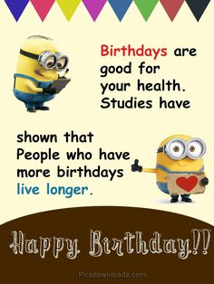 Funny Happy Birthday Wishes for Best Friend - Happy Birthday Quotes Birthdays are good for your health. Studies have shown that People who have more birthdays live longer. Funny minion birthday wishes. Happy Birthday Quotes For Friends, Happy Birthday Minions, Happy Birthday Wishes Quotes, Happy Birthday Funny, Humor Birthday, Happy Quotes, Funny Quotes, Minion Birthday Quotes, Minions Quotes