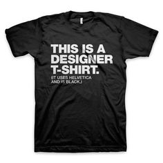 "jöhet :) ""This is a designer t-shirt"" Design - (It uses Helvetica and is black.) and Typography T-Shirts"
