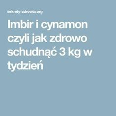 Imbir i cynamon czyli jak zdrowo schudnąć 3 kg w tydzień Slow Food, Wellness, Sweet And Salty, Food Design, Healthy Habits, Face And Body, Health And Beauty, Natural Remedies, Diet Recipes
