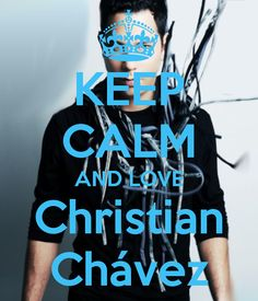 Keep calm and love Christian Chavez