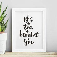 PJ's + Tea + Blanket + You http://www.notonthehighstreet.com/themotivatedtype/product/pj-s-tea-blanket-and-you-typography-print @notonthehighst #notonthehighstreet