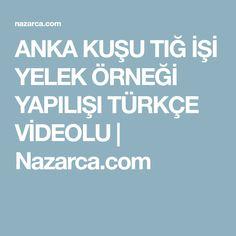 ANKA KUŞU TIĞ İŞİ YELEK ÖRNEĞİ YAPILIŞI TÜRKÇE VİDEOLU | Nazarca.com
