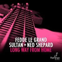 Fedde Le Grand & Sultan + Ned Shepard – Long Way From Home