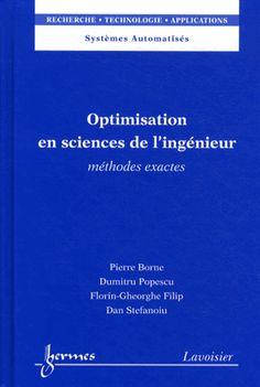 Optimisation en sciences de l'ingénieur. Méthodes exactes - Pierre Borne,Dumitru Popescu,Florin-Gheorghe Filip,Dan Stefanoiu http://www.decitre.fr/livres/optimisation-en-sciences-de-l-ingenieur-9782746238978.html