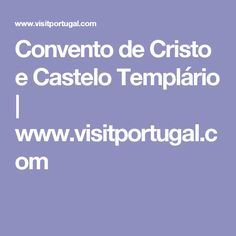 Convento de Cristo e Castelo Templário | www.visitportugal.com