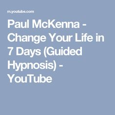 Paul McKenna - Change Your Life in 7 Days (Guided Hypnosis) - YouTube