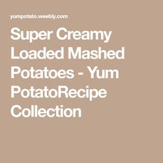 Super Creamy Loaded Mashed Potatoes - Yum PotatoRecipe Collection
