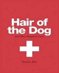 Hair of the Dog: And Other Hangover Cures: Dominic Bliss: 9780957140950: Amazon.com: Books