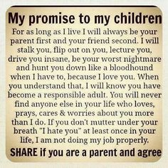my promise to my children quotes quote family quote family quotes parent quotes mother quotes Love this every time I see it. Pretty much sums it up. The Words, Life Quotes Love, Quotes To Live By, Good Mom Quotes, Tough Love Quotes, Daughter Quotes, To My Daughter, Mothers Love For Her Son, I Love You Son